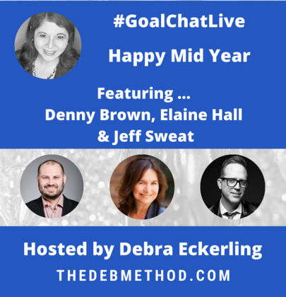 Happy Mid Year #GoalChatLive with Denny Brown, Elaine Hall & Jeff Sweat